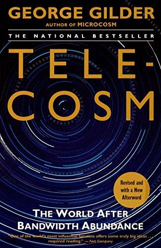 Telecosm The World after Bandwith Abundance
