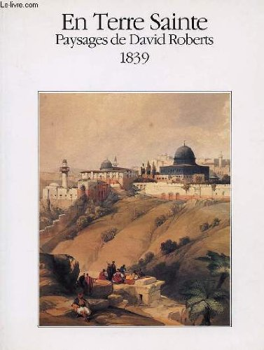 Wolfgang, Schuler: En terre sainte paysages de david roberts 1839