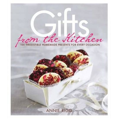 Gifts from the Kitchen 100 Irresistible Homemade Presents for Every Occasion