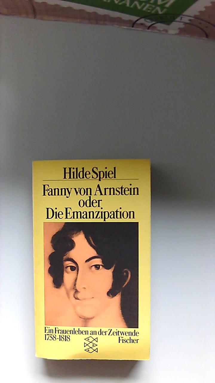 Fanny von Arnstein oder die Emanzipation : e. Frauenleben an d. Zeitenwende 1758 - 1818. Fischer-Taschenbücher ; 2131 Ungekürzte Ausg. - Spiel, Hilde