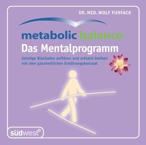 Metabolic Balance, Das Mentalprogramm, 2 Audio-CDs Geistige Blockaden auflösen und schlank bleiben mit dem ganzheitlichen Ernährung