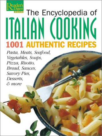 The Encyclopedia of Italian Cooking 1001 Authetic Recipes - Pasta, Meats, Seafood, Vegetables, Soups, Pizza, Risotto