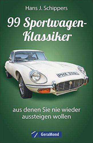 99 Sportwagen-Klassiker, aus denen Sie nie wieder aussteigen ...wollen