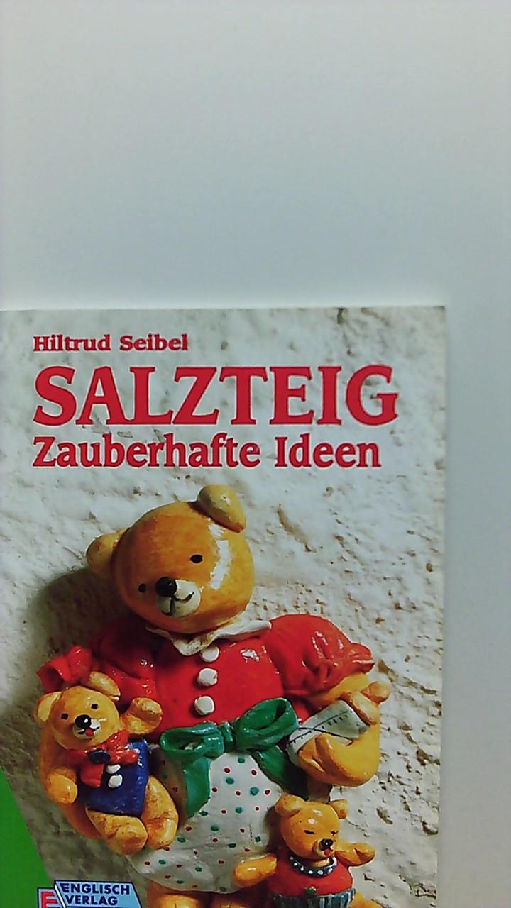 Salzteig - zauberhafte Ideen. Hiltrud Seibel