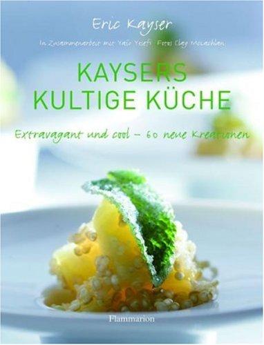 Kaysers kultige Küche. Extravagant und cool - 60 neue Kreationen