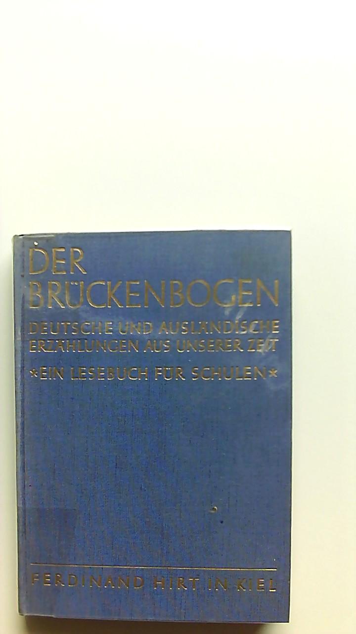 Der Brückenbogen : Deutsche u. ausländ. Erzählungen aus unserer Zeit. Ein Lesebuch f. Schulen. Hrsg.: Ivo Braak, Hanns Gieseler [u.a.]