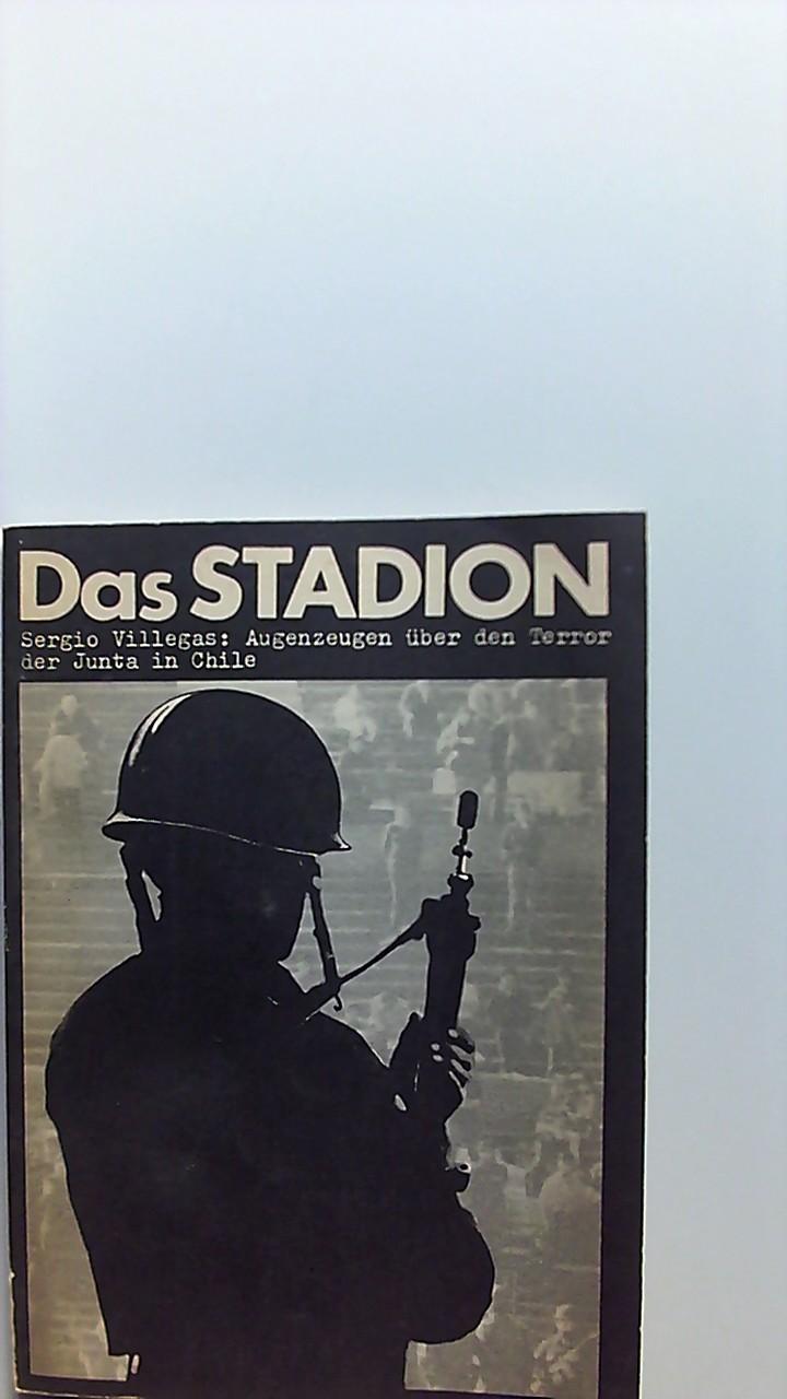 Das Stadion : Augenzeugen über d. Terror d. Junta in Chile. Sergio Villegas. [Aus d. Span. von Christine Barckhausen ...]