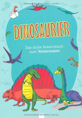 Dinosaurier Das dicke Kreativbuch zum Weitermalen