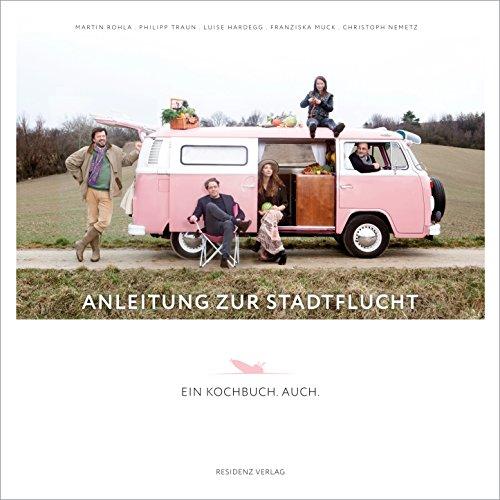 Anleitung zur Stadtflucht Ein Kochbuch.Auch