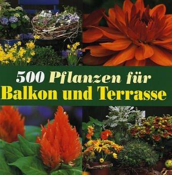500 Pflanzen für Balkon und Terrasse.