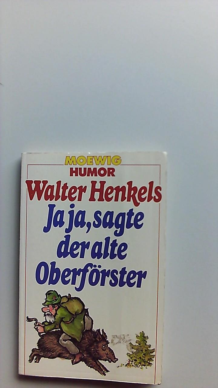 Ja ja, sagte der alte Oberförster. Moewig ; Bd. Nr. 4840 : Humor