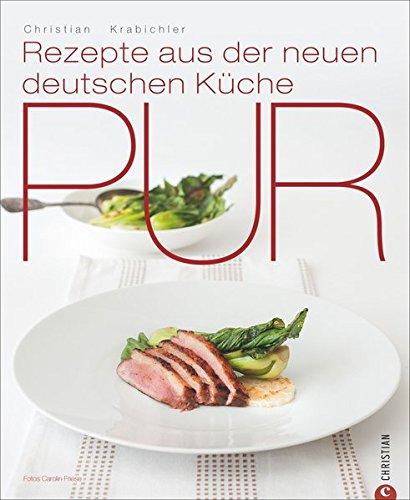 Pur Rezepte aus der neuen deutschen Küch