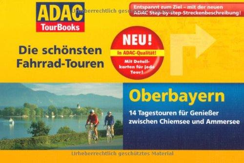 Die schönsten Fahrrad-Touren, Oberbayern 14 Tagestouren für Genießer zwischen Chiemsee und Ammersee.