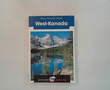 West-Kanada. Rüdiger Glaser ; Peter Haberzettl ; Stefan Winkler. Unter Mitarb. von Antje Schröder und Christoph Sahner / Edition-Erde-Reiseführer 1. Aufl.