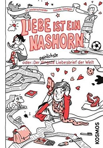 Ulrike, Leistenschneider und Illustration: Göntgen Isabelle: Liebe ist ein Nashorn oder: Der längste peinlichste Liebesbrief der Welt