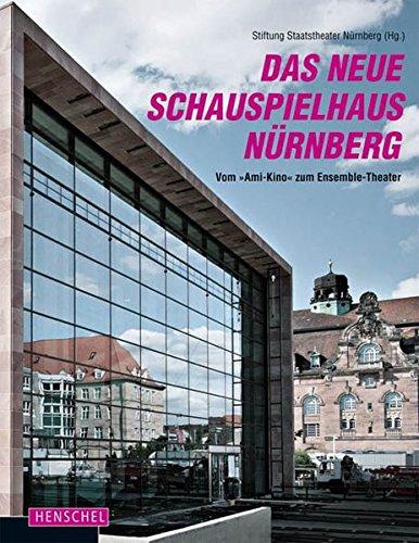 """Das neue Schauspielhaus Nürnberg Vom """"Ami-Kino"""" zum Ensemble-Theater. Hrsg.: Stiftung Staatstheater Nürnberg"""