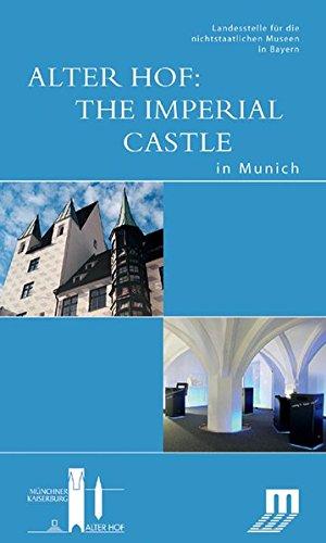 Alter Hof:The Imperial Castle in Munich Begleitbuch zur Dauerausstellung im Alten Hof in München