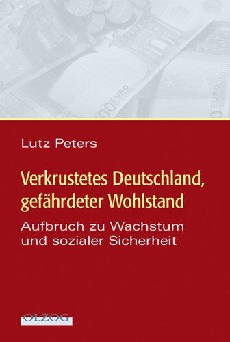 Lutz, Peters: Verkrustetes Deutschland - Gefährdeter Wohlstand Aufbruch zu Wachstum und sozialer Sicherheit