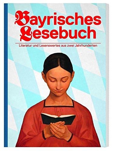 Bayrisches Lesebuch Literatur und Lesenswertes aus zwei Jahrhunderten