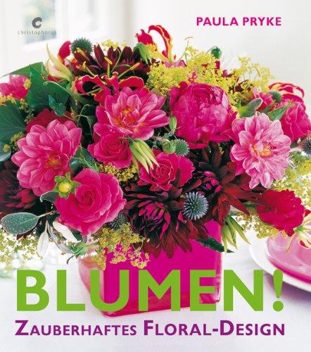 Blumen! Zauberhaftes Floral-Design