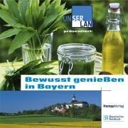 Bewußt genießen in Bayern. Hrsg.: Bayerischer Rundfunk.