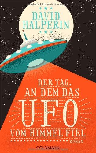 Der Tag, an dem das UFO vom Himmel fiel Roman
