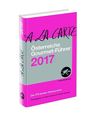 Österreichs Gourmet-Führer A la Carte 2017 Die 978 besten Restaurants
