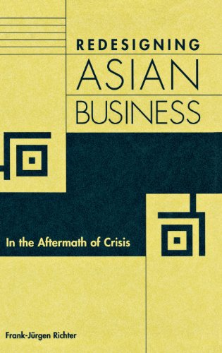 Redisigning Asian Business In the Aftermath of Crisis