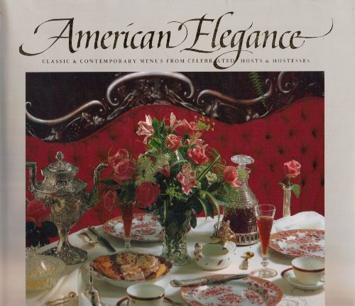 American Elegance Classic and Contemporary Menus from Celebrated Hosts and Hostesses