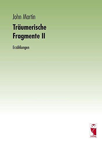 Träumerische Fragmente II Erzählungen