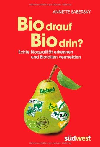 Bio drauf - Bio drin? Echte Bioqualität erkennen und Biofallen vermeiden