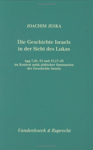 Die Geschichte Israels in der Sicht des Lukas Apg 7,2b-53 und 13,17-25 im Kontext antik-jüdischer Summarien der Gesch. Israels