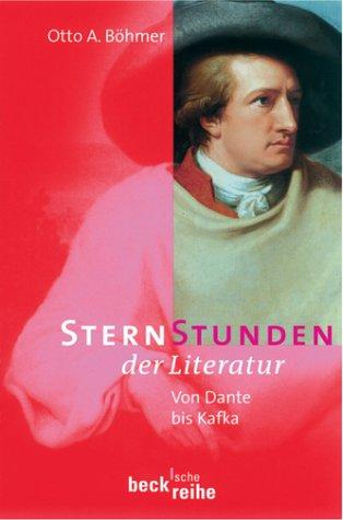 Otto A., Böhmer: Sternstunden der Literatur. Von Dante bis Kafka.