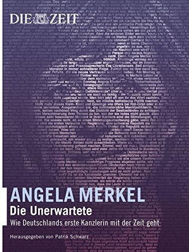 Angela Merkel Die Unerwartete. Wie Deutschlands erste Kanzlerin mit der Zeit geht
