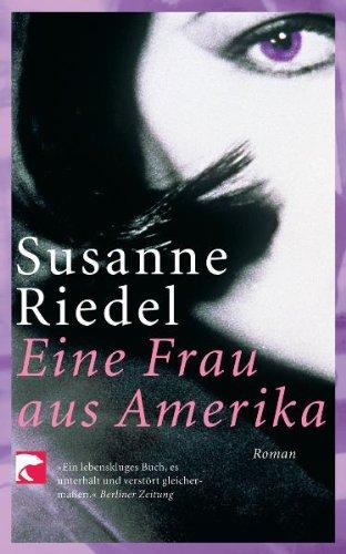 Susanne, Riedel: Eine Frau aus Amerika. Roman.