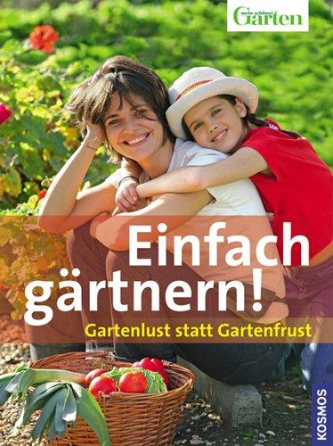 Einfach gärtnern! Gartenlust statt Gartenfrust