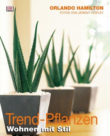 Hamilton,O.:Trend-Pflanzen Wohnen mit Stil.