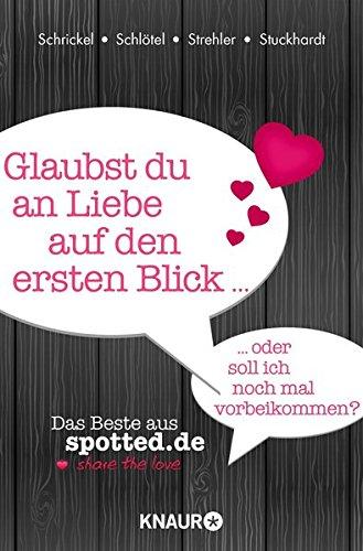 Glaubst du an Liebe auf den ersten Blick oder soll ich noch mal vorbeikommen? Das Beste aus spotted.de