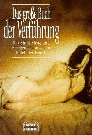 Das grosse Buch der Verführung. [das Sinnlichste und Erregendste aus dem Reich der Erotik].