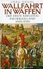 Wallfahrt in Waffen. Der erste Kreuzzug ins Heilige Land 1095 - 1099.