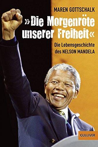 Maren, Gottschalk: »Die Morgenröte unserer Freiheit« Die Lebensgeschichte des Nelson Mandela