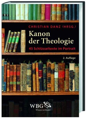 Kanon der Theologie 45 Schlüsseltexte im Portrait