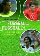 Fußball, Fußball!. Spiele, Stars und Sensationen.