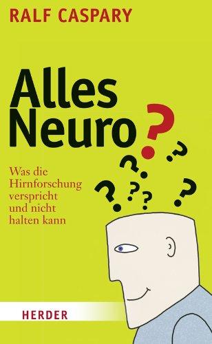 Alles Neuro? Was die Hirnforschung verspricht und nicht halten kann