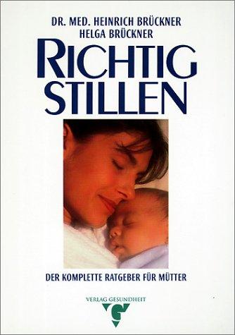 Heinrich, Brückner: Richtig Stillen. Der komplette Ratgeber für Mütter