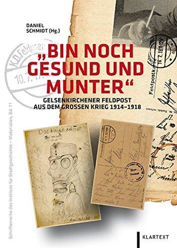 """""""Bin noch gesund und munter"""" Gelsenkirchener Feldpost aus dem Großen Krieg 1914-1918"""
