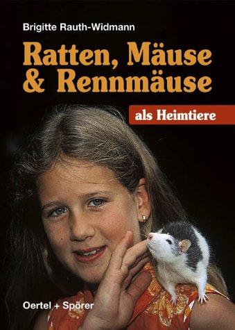 Ratten, Mäuse und Rennmäuse als Heimtiere. Biologie, Haltung u. Pflege von Heimtierratten, Heimtiermäusen u. Mongolischen..