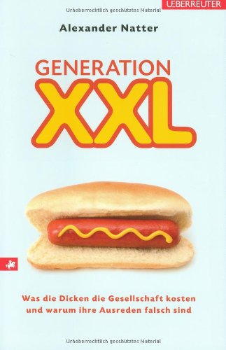 Generation XXL Was die Dicken die Gesellschaft kosten und warum ihre Ausreden falsch sind