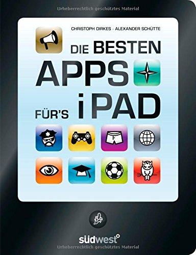 Die besten Apps fürs iPad - Christoph, Dirkes und Schütte Alexander u. a.
