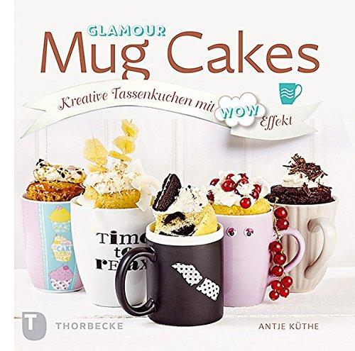 Glamour Mug Cakes Kreative Tassenkuchen mit Wow-Effekt